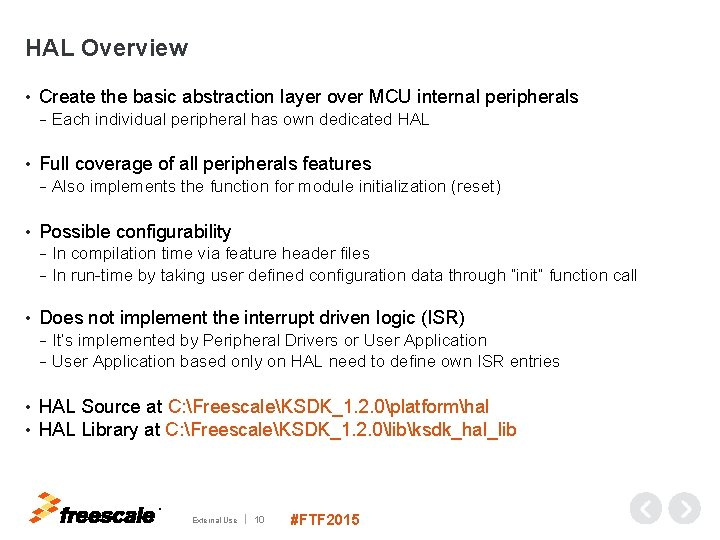 HAL Overview • Create the basic abstraction layer over MCU internal peripherals − •