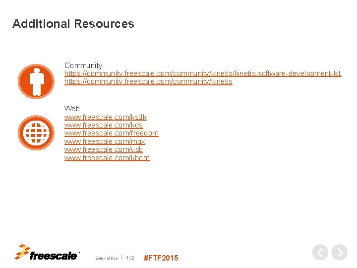 Additional Resources Community https: //community. freescale. com/community/kinetis-software-development-kit https: //community. freescale. com/community/kinetis Web www. freescale.