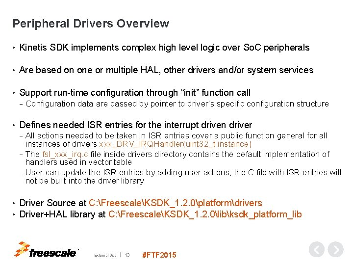 Peripheral Drivers Overview • Kinetis SDK implements complex high level logic over So. C