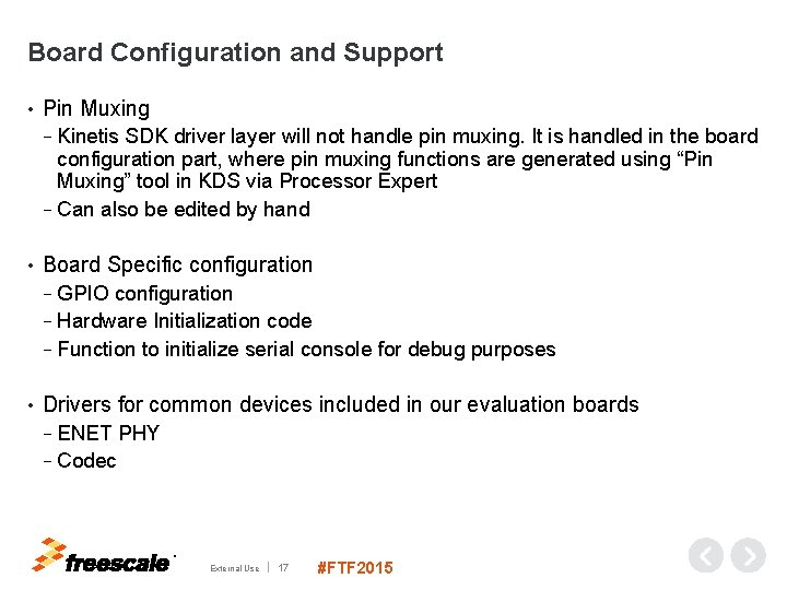 Board Configuration and Support • Pin Muxing − Kinetis SDK driver layer will not