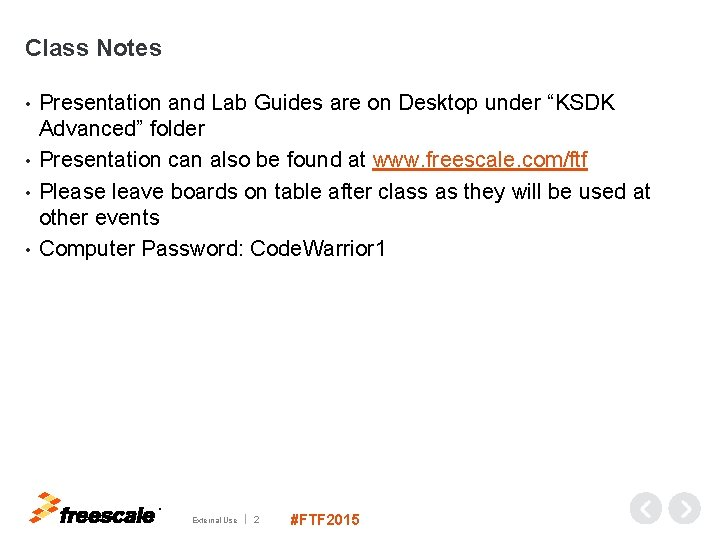 "Class Notes Presentation and Lab Guides are on Desktop under ""KSDK Advanced"" folder •"