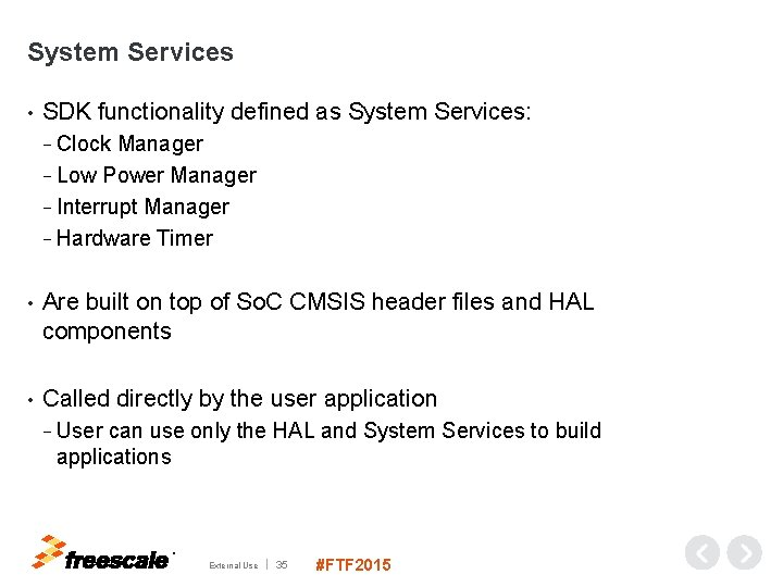 System Services • SDK functionality defined as System Services: − Clock Manager − Low
