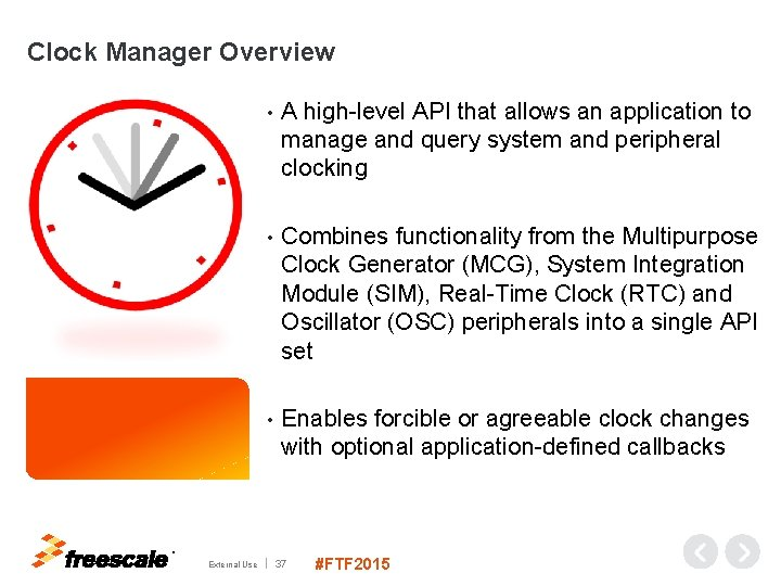 Clock Manager Overview • A high-level API that allows an application to manage and