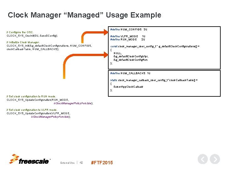 "Clock Manager ""Managed"" Usage Example #define NUM_CONFIGS 3 U // Configure the OSC. CLOCK_SYS_Osc."