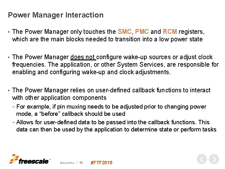 Power Manager Interaction • The Power Manager only touches the SMC, PMC and RCM