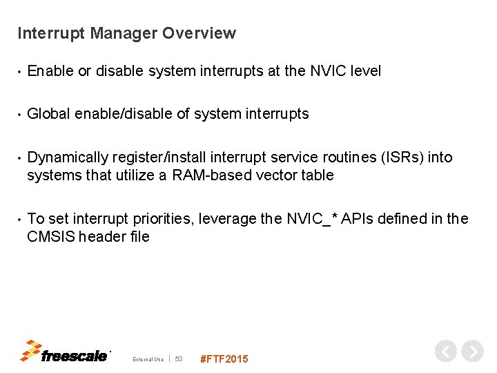 Interrupt Manager Overview • Enable or disable system interrupts at the NVIC level •