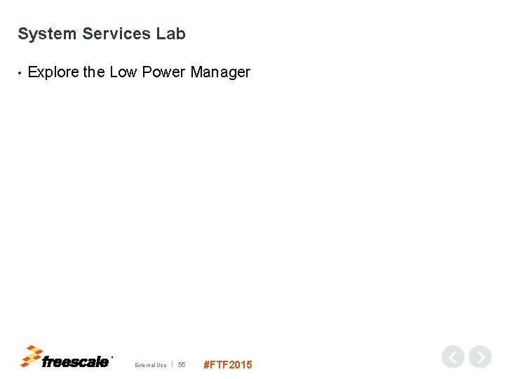 System Services Lab • Explore the Low Power Manager TM External Use 55 #FTF