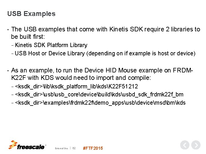 USB Examples • The USB examples that come with Kinetis SDK require 2 libraries