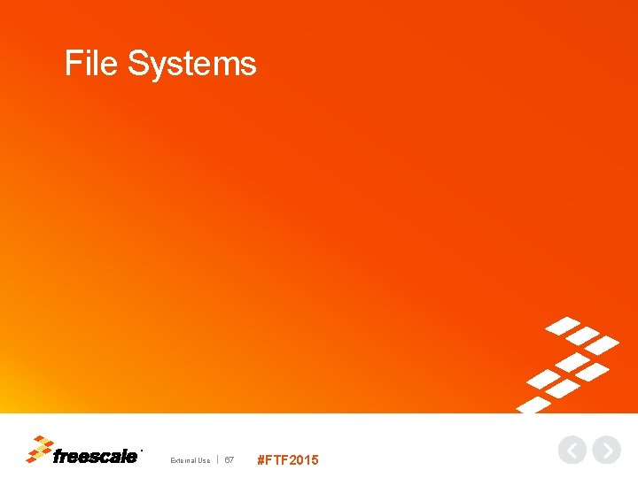 File Systems TM External Use 67 #FTF 2015