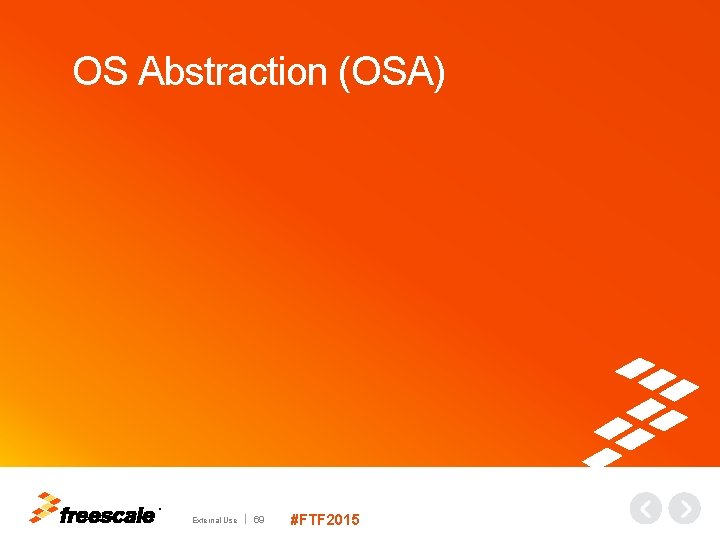 OS Abstraction (OSA) TM External Use 69 #FTF 2015