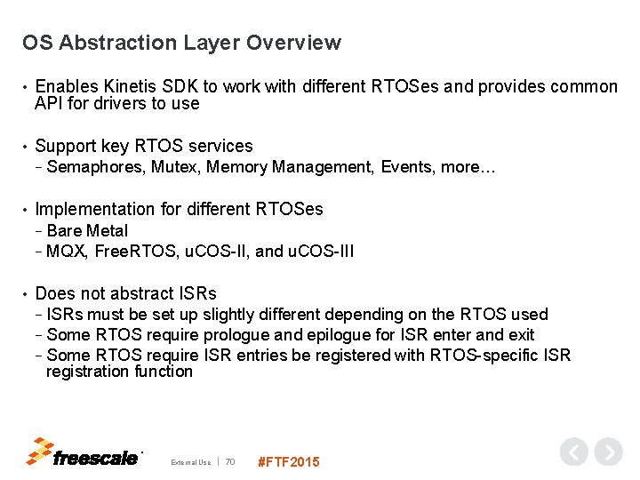 OS Abstraction Layer Overview • Enables Kinetis SDK to work with different RTOSes and