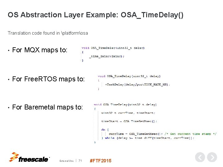OS Abstraction Layer Example: OSA_Time. Delay() Translation code found in platformosa • For MQX