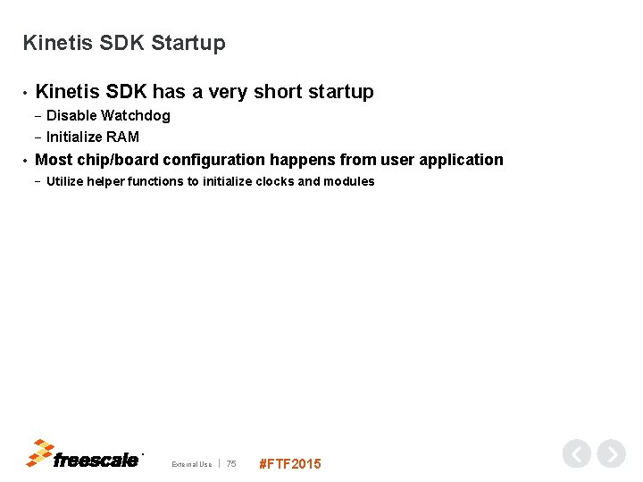 Kinetis SDK Startup • • Kinetis SDK has a very short startup − Disable