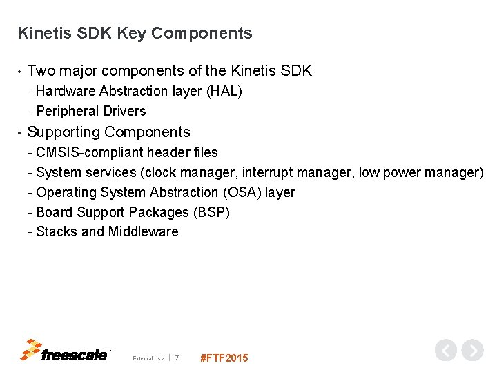 Kinetis SDK Key Components • Two major components of the Kinetis SDK − Hardware
