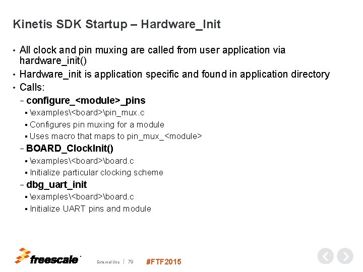 Kinetis SDK Startup – Hardware_Init All clock and pin muxing are called from user