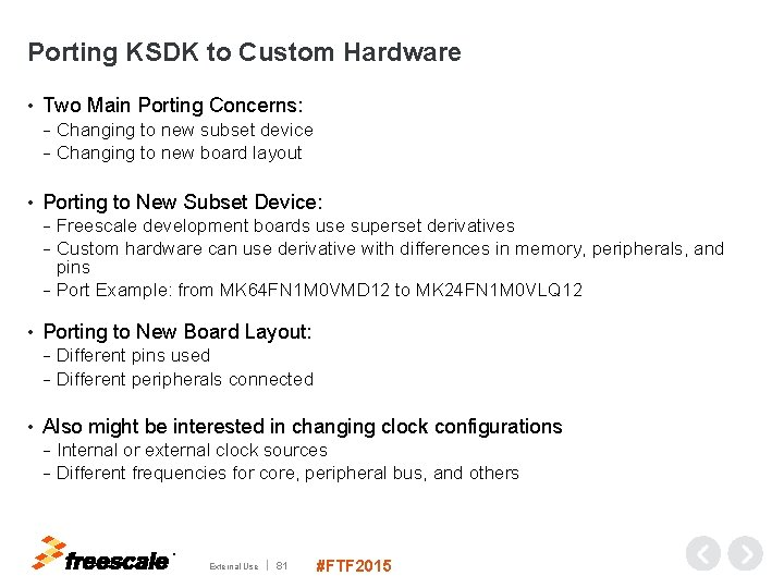 Porting KSDK to Custom Hardware • Two Main Porting Concerns: Changing to new subset
