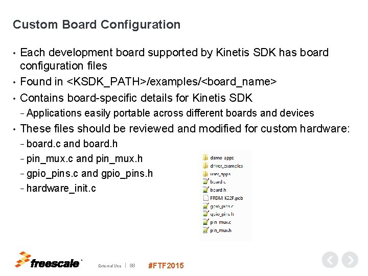 Custom Board Configuration Each development board supported by Kinetis SDK has board configuration files