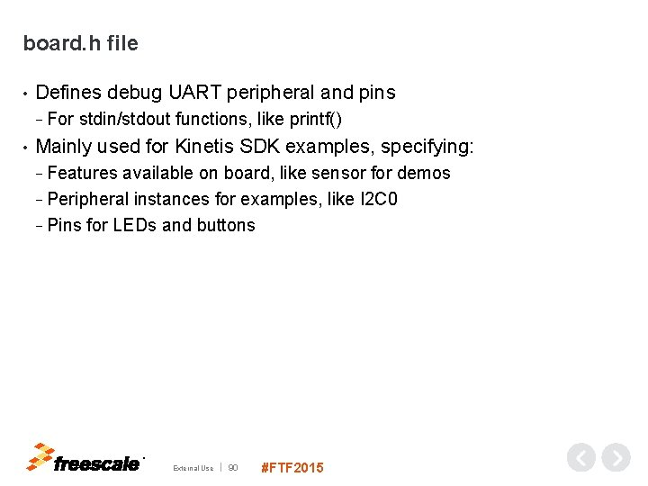 board. h file • Defines debug UART peripheral and pins − For stdin/stdout functions,