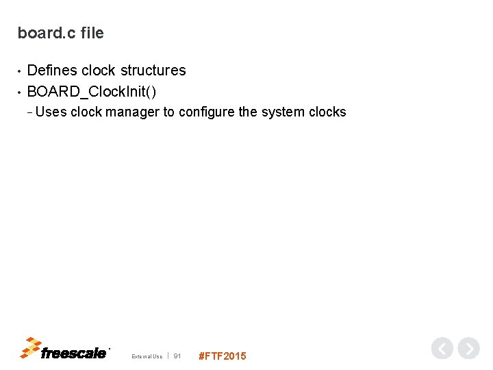 board. c file Defines clock structures • BOARD_Clock. Init() • − Uses clock manager