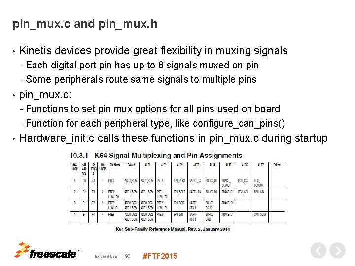 pin_mux. c and pin_mux. h • Kinetis devices provide great flexibility in muxing signals