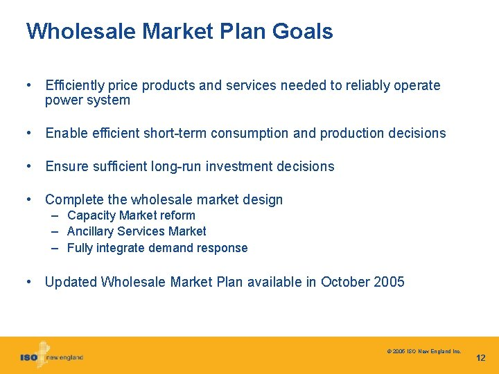 Wholesale Market Plan Goals • Efficiently price products and services needed to reliably operate