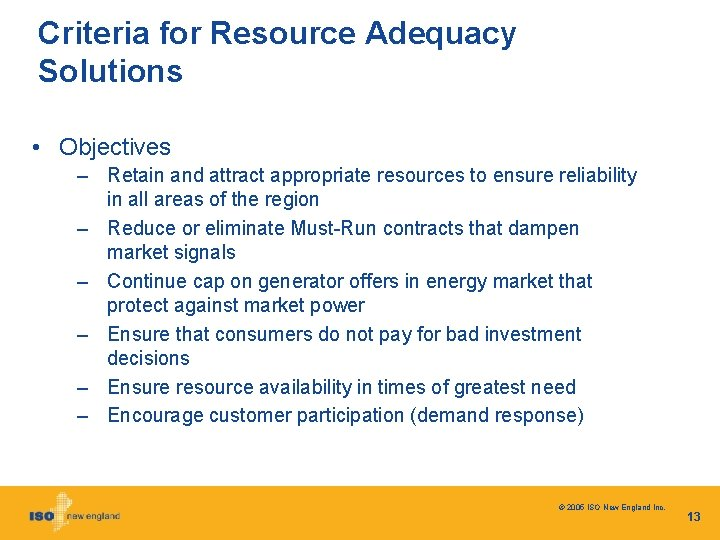 Criteria for Resource Adequacy Solutions • Objectives – Retain and attract appropriate resources to