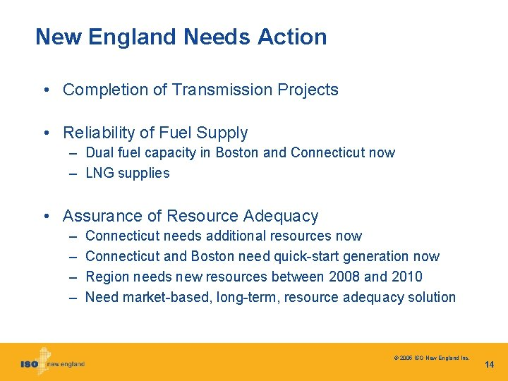New England Needs Action • Completion of Transmission Projects • Reliability of Fuel Supply