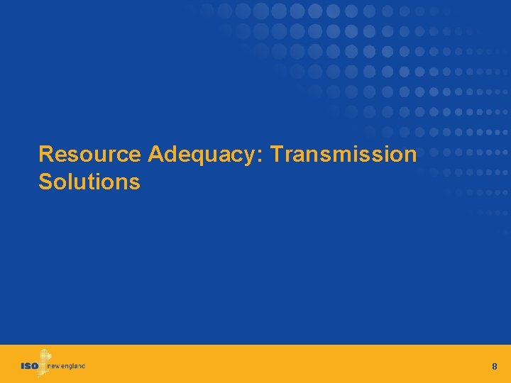 Resource Adequacy: Transmission Solutions 8