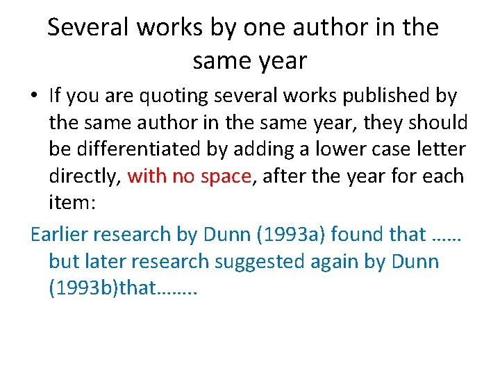 Several works by one author in the same year • If you are quoting