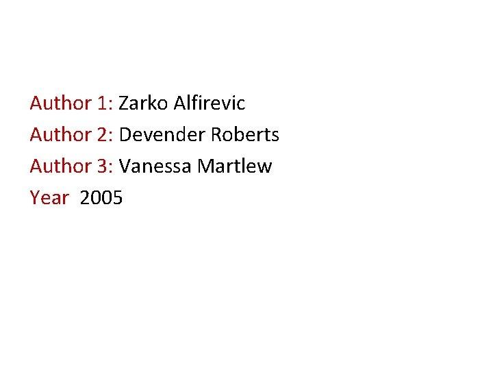 Author 1: Zarko Alfirevic Author 2: Devender Roberts Author 3: Vanessa Martlew Year 2005