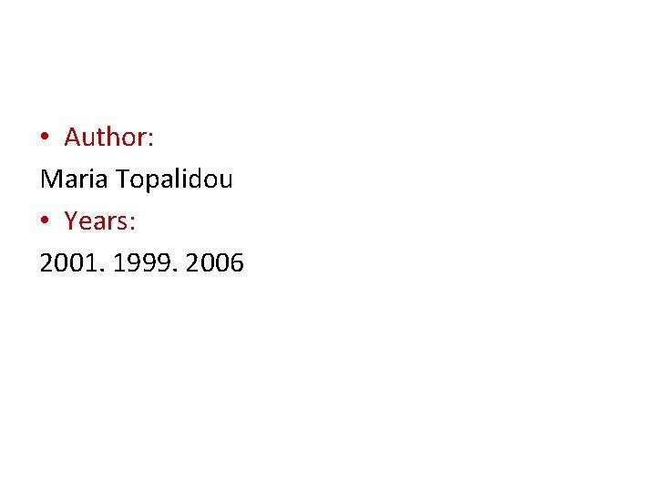 • Author: Maria Topalidou • Years: 2001. 1999. 2006