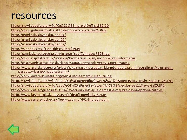 resources http: //sk. wikipedia. org/wiki/Ke%C 5%BEmarok#Dejiny. 5 B 6. 5 D http: //www. galeriaslovakia.