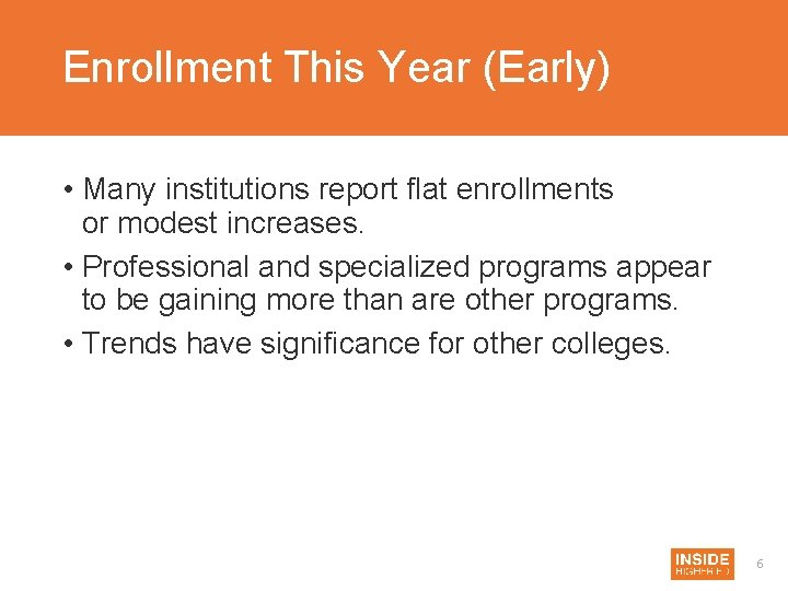 Enrollment This Year (Early) • Many institutions report flat enrollments or modest increases. •
