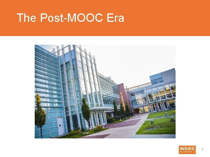 The Post-MOOC Era 7