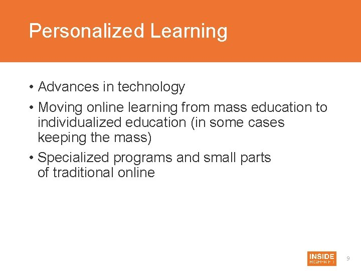 Personalized Learning • Advances in technology • Moving online learning from mass education to