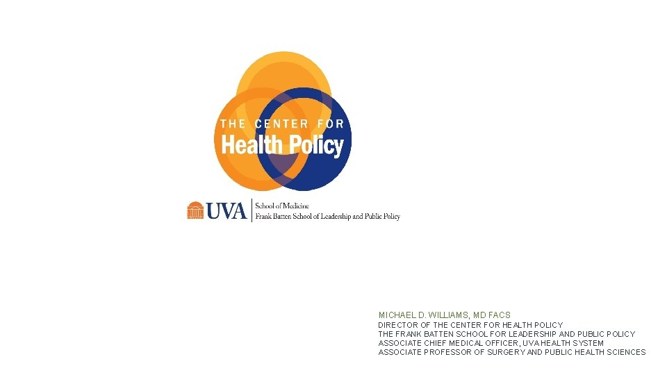 MICHAEL D. WILLIAMS, MD FACS DIRECTOR OF THE CENTER FOR HEALTH POLICY THE FRANK