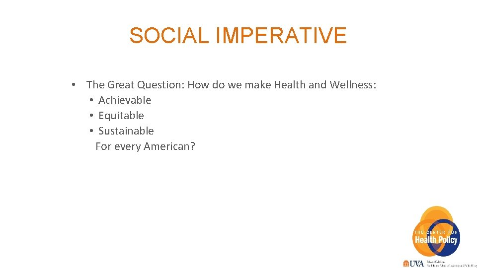SOCIAL IMPERATIVE • The Great Question: How do we make Health and Wellness: •