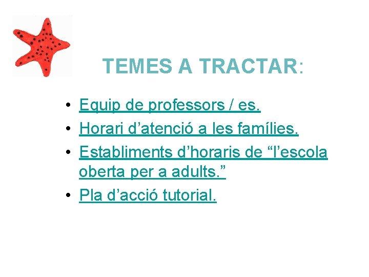 TEMES A TRACTAR: • Equip de professors / es. • Horari d'atenció a les