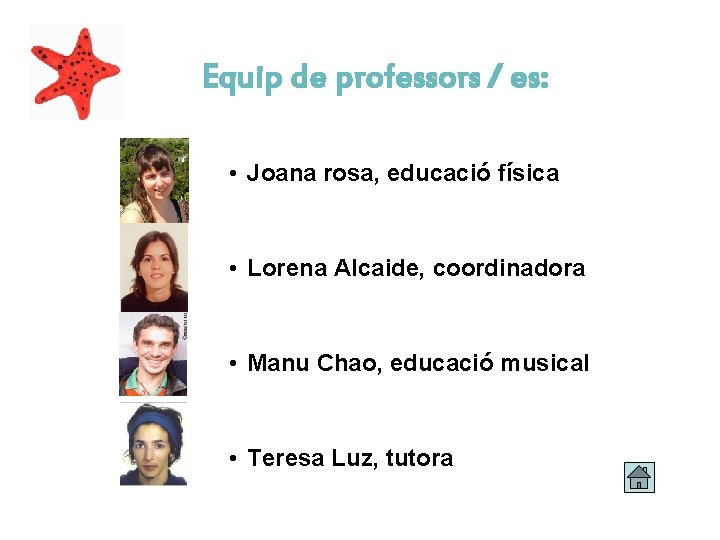 Equip de professors / es: • Joana rosa, educació física • Lorena Alcaide, coordinadora