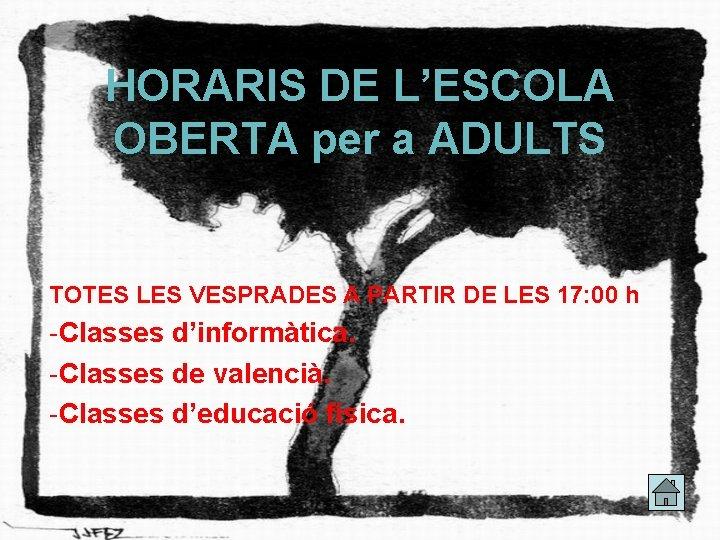 HORARIS DE L'ESCOLA OBERTA per a ADULTS TOTES LES VESPRADES A PARTIR DE LES