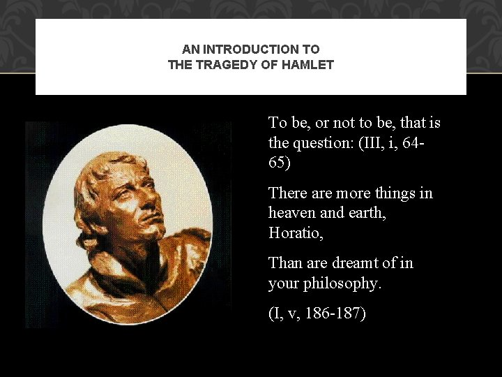 AN INTRODUCTION TO THE TRAGEDY OF HAMLET To be, or not to be, that