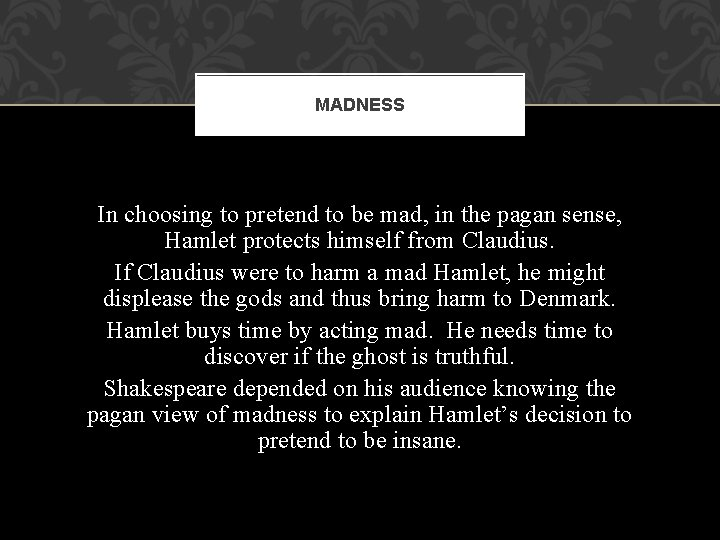 MADNESS In choosing to pretend to be mad, in the pagan sense, Hamlet protects