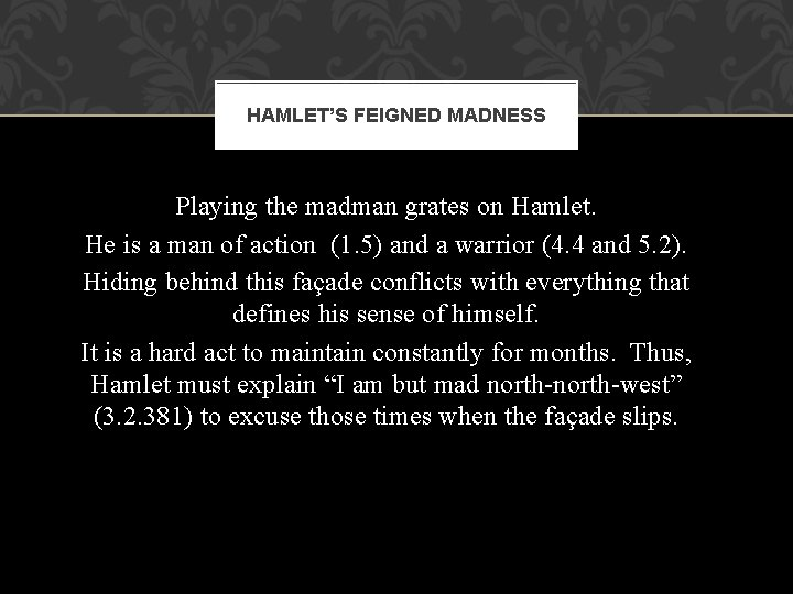 HAMLET'S FEIGNED MADNESS Playing the madman grates on Hamlet. He is a man of