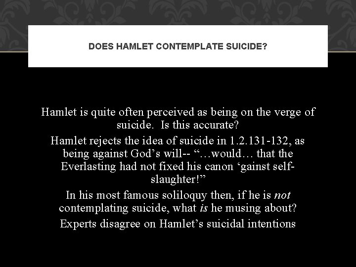 DOES HAMLET CONTEMPLATE SUICIDE? Hamlet is quite often perceived as being on the verge