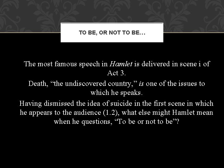 TO BE, OR NOT TO BE… The most famous speech in Hamlet is delivered