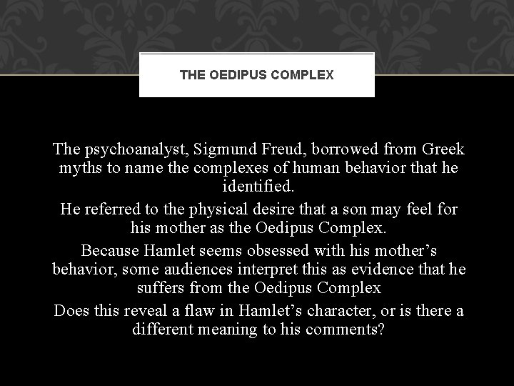 THE OEDIPUS COMPLEX The psychoanalyst, Sigmund Freud, borrowed from Greek myths to name the