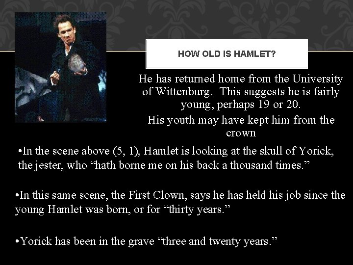 HOW OLD IS HAMLET? He has returned home from the University of Wittenburg. This