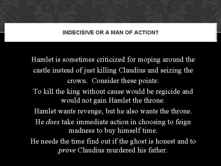 INDECISIVE OR A MAN OF ACTION? Hamlet is sometimes criticized for moping around the