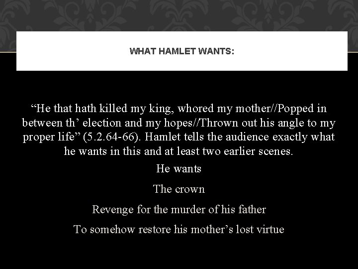 """WHAT HAMLET WANTS: """"He that hath killed my king, whored my mother//Popped in between"""