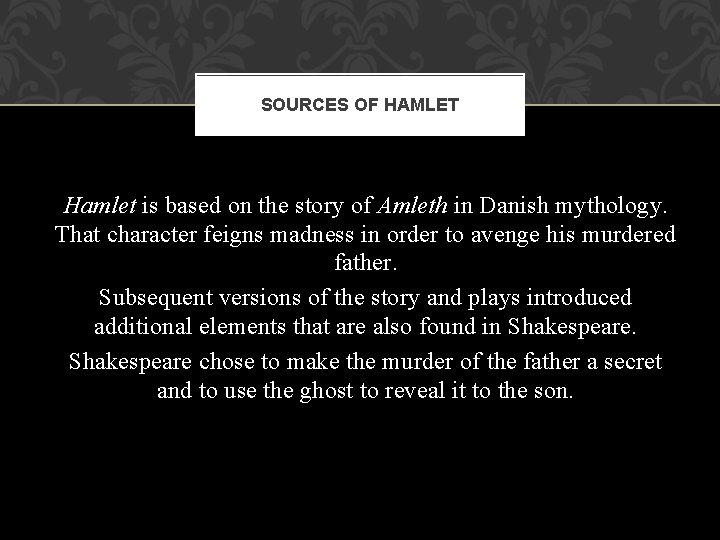 SOURCES OF HAMLET Hamlet is based on the story of Amleth in Danish mythology.
